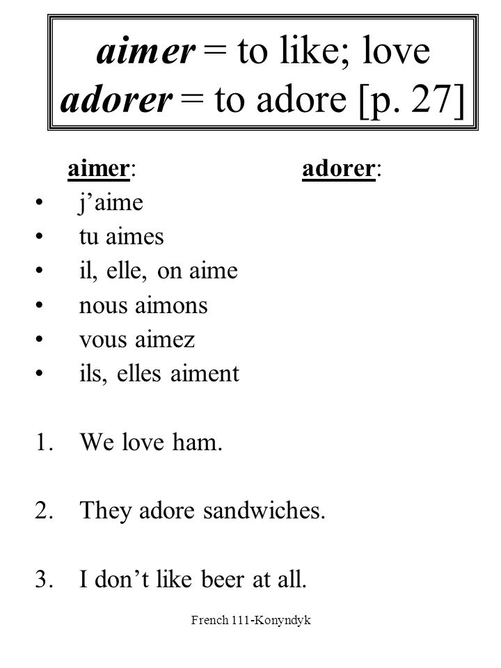 aimer = to like; love adorer = to adore [p. 27]
